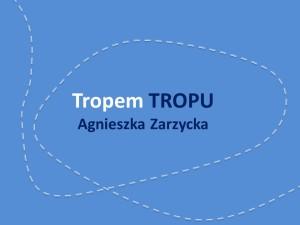 Agnieszka_Zarzycka_-_Tropem_TROPu